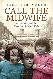 Call the Midwife : A True Story of the East…
