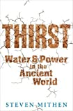Thirst : water and power in the ancient world / Steven Mithen ; with Sue Mithen