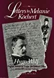 Letters to Melanie Köchert / Hugo Wolf ; edited by Franz Grasberger ; English edition and translation by Louise McClelland Urban ; foreword by Martin Katz