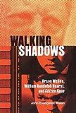 Walking shadows : Orson Welles, William Randolph Hearst, and Citizen Kane / John Evangelist Walsh