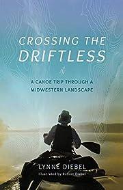 Crossing the Driftless: A Canoe Trip through…