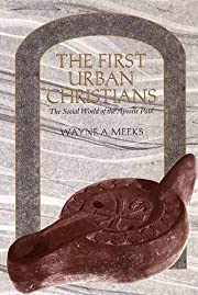 The First Urban Christians: The Social World…