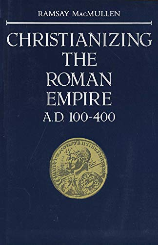 Christianizing the Roman Empire: A.D. 100-400, Ramsay MacMullen
