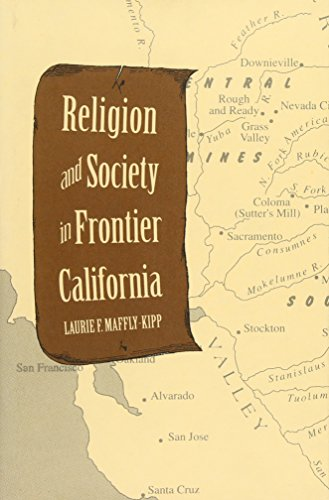 Religion and Society in Frontier California (Yale Historical Publications Series), Maffly-Kipp, Laurie F.