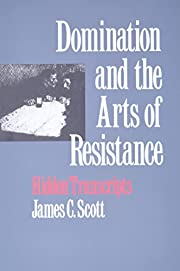Domination and the Arts of Resistance:…