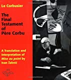 The final testament of Père Corbu : a translation and interpretation of Mise au point / by Ivan Žaknić