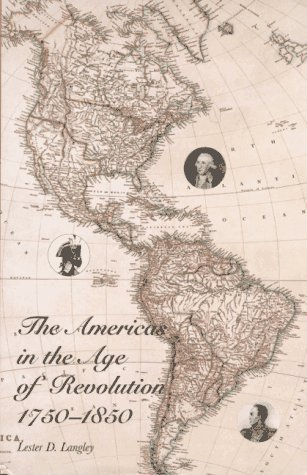 The Americas in the Age of Revolution: 1750-1850, Langley, Professor Lester D.