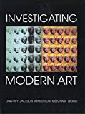 Investigating modern art / edited by Liz Dawtrey ... [et al.]