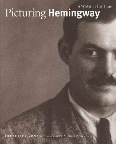 Picturing Hemingway: A Writer in His Time, Voss, Mr. Frederick; Reynolds, Michael