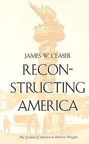 Reconstructing America de James W. Ceaser