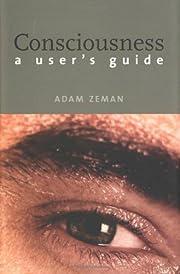 Consciousness: A User's Guide by Adam Zeman