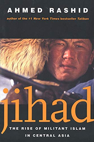 Jihad: The Rise of Militant Islam in Central Asia by Ahmed Rashid