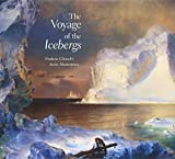 The voyage of the Icebergs : Frederic Church's Arctic masterpiece / Eleanor Jones Harvey, with contributions by Gerald L. Carr