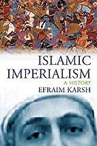 Islamic Imperialism: A History by Efraim…