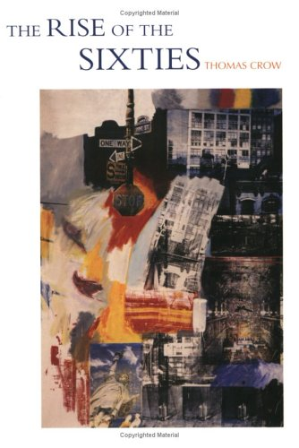 The Rise of the Sixties: American and European Art in the Era of Dissent, Crow, Thomas