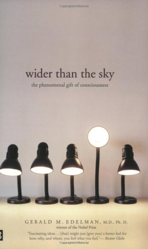 Wider Than the Sky: The Phenomenal Gift of Consciousness, by Edelman, G.