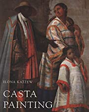 Casta Painting: Images of Race in…