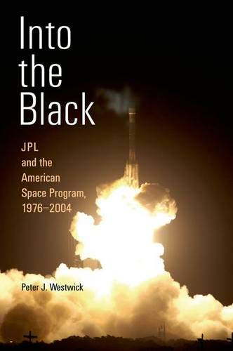 Into the Black: JPL and the American Space Program, 1976-2004, Westwick, Peter J.