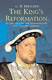 The King's Reformation: Henry VIII and the…