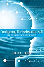 Configuring the Networked Self: Law, Code,…