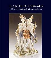 Fragile diplomacy : Meissen porcelain for…