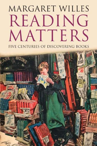 Reading Matters: Five Centuries of Discovering Books, Willes, Margaret