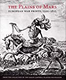 The plains of Mars : European war prints, 1500-1825, from the collection of the Sarah Campbell Blaffer Foundation / James Clifton and Leslie M. Scattone ; with Emine Fetvacı, Ira D. Gruber, and Larry Silver
