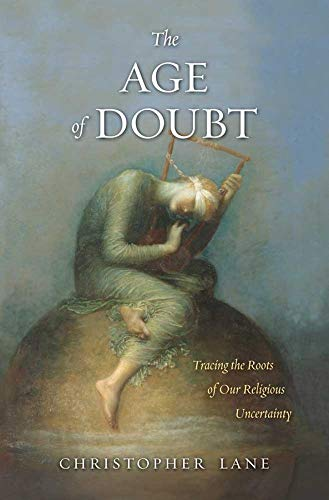The Age of Doubt: Tracing the Roots of Our Religious Uncertainty, Lane, Christopher