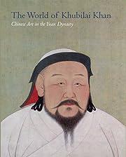 The World of Khubilai Khan: Chinese Art in…