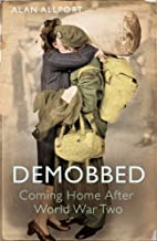Demobbed: Coming Home After World War Two by…