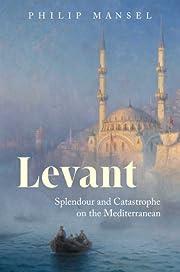 Levant: Splendour and Catastrophe on the…
