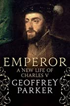 Emperor: A New Life of Charles V by Geoffrey…