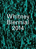Whitney Biennial 2014 / [was curated by Stuart Comer, Anthony Elms and Michelle Grabner]