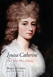 Louisa Catherine: The Other Mrs. Adams por…