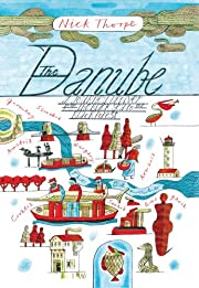 The Danube: A Journey Upriver from the Black…