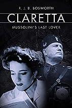 Claretta: Mussolini's Last Lover by R. J. B.…