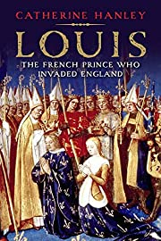 Louis: The French Prince Who Invaded England…