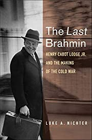 The Last Brahmin: Henry Cabot Lodge Jr. and…