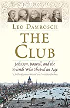 The Club: Johnson, Boswell, and the Friends…