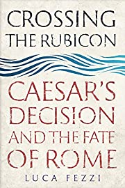 Crossing the Rubicon: Caesar's Decision and…