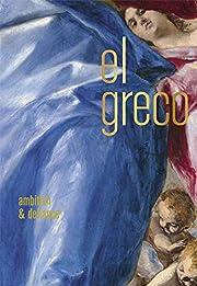 El Greco: Ambition and Defiance de Rebecca J…