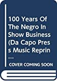 One Hundred Years of the Negro in Show Business (Da Capo Press music reprint series)