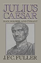 Julius Caesar: Man, Soldier, and Tyrant by…