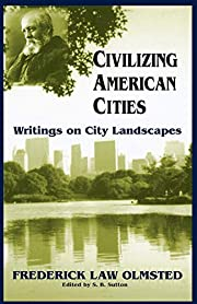 Civilizing American Cities: Writings On City…