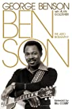 Benson : the autobiography / by George Benson, with Alan Goldsher ; foreword by Bill Cosby
