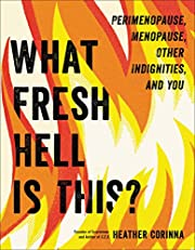 What fresh hell is this? : perimenopause,…