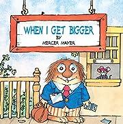 When I Get Bigger de Mercer Mayer