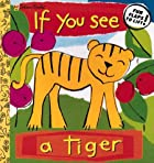 If You See a Tiger (Lift the Flap Book) by…
