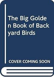 The Big Golden Book of Backyard Birds –…