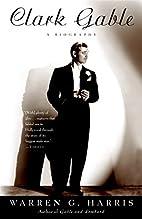 Clark Gable: A Biography by Warren G. Harris
